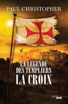 La Légende des Templiers - La Croix ebook by Philippe SZCZECINER,Paul CHRISTOPHER