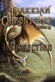 Bakkian Chronicles, Book II: Insurrection ebook by Jeffrey M. Poole