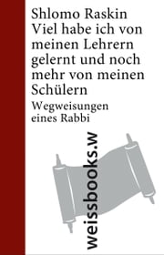 Viel habe ich von meinen Lehrern gelernt und noch mehr von meinen Schülern - Wegweisungen eines Rabbi ebook by Kobo.Web.Store.Products.Fields.ContributorFieldViewModel