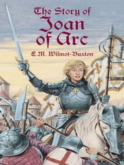 The Story of Joan of Arc ebook by E. M. Wilmot-Buxton
