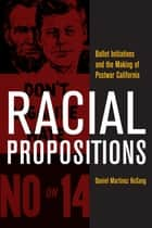 Racial Propositions ebook by Daniel Martinez HoSang