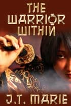 The Warrior Within ebook by J.T. Marie