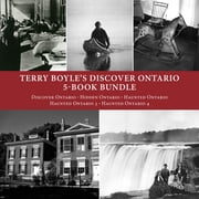 Terry Boyle's Discover Ontario 5-Book Bundle - Discover Ontario / Hidden Ontario / Haunted Ontario / Haunted Ontario 3 / Haunted Ontario 4 ebook by Terry Boyle