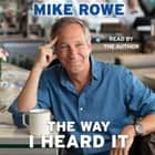 The Way I Heard It äänikirja by Mike Rowe, Mike Rowe