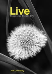 Live - Experience Christ's Life ebook by Joel Comiskey