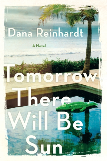 Tomorrow There Will Be Sun - A Novel ebook by Dana Reinhardt
