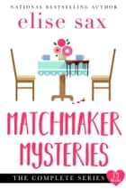 Matchmaker Mysteries: The Complete Series ebook by Elise Sax
