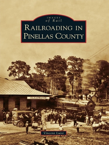 Railroading in Pinellas County ebook by Vincent Luisi