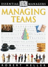 DK Essential Managers: Managing Teams ebook by Robert Heller