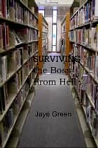 Surviving the Boss From Hell ebook by Jaye Green