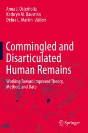 Commingled and Disarticulated Human Remains - Working Toward Improved Theory, Method, and Data ebook by Anna J. Osterholtz,Kathryn M. Baustian,Debra L. Martin