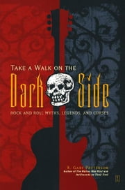 Take a Walk on the Dark Side - Rock and Roll Myths, Legends, and Curses ebook by R. Gary Patterson