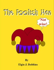 The foolish Man ebook by Elgin J. Dobbins