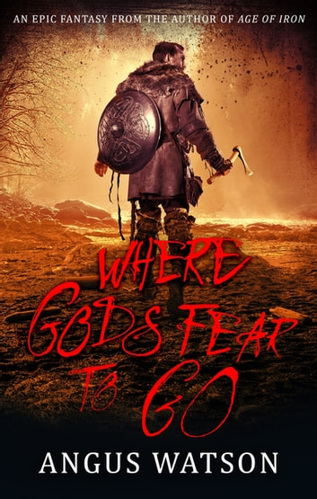 Where Gods Fear to Go - Book 3 of the West of West Trilogy ebook by Angus Watson
