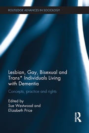 Lesbian, Gay, Bisexual and Trans* Individuals Living with Dementia - Concepts, Practice and Rights ebook by