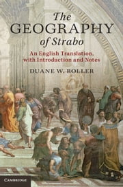 The Geography of Strabo - An English Translation, with Introduction and Notes ebook by Duane W. Roller