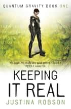 Keeping It Real - Quantum Gravity Book One ebook by Justina Robson
