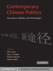 Contemporary Chinese Politics - New Sources, Methods, and Field Strategies ebook by Allen Carlson,Mary E. Gallagher,Kenneth Lieberthal,Melanie Manion