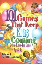 101 Games That Keep Kids Coming - Get-To-Know-You Games for Ages 3 -12 ebook by Jolene L. Roehlkepartain