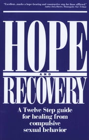 Hope and Recovery - A Twelve Step Guide for Healing From Compulsive Sexual Behavior ebook by Anonymous