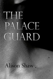The Palace Guard ebook by Alison Shaw