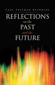 REFLECTIONS ON THE PAST AND THE FUTURE ebook by Carl Freeman Reynolds