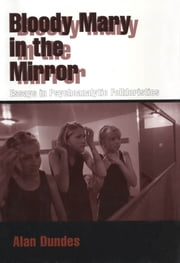 Bloody Mary in the Mirror - Essays in Psychoanalytic Folkloristics ebook by Alan Dundes