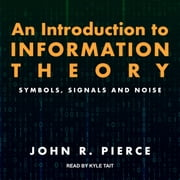 An Introduction to Information Theory - Symbols, Signals and Noise audiobook by John R. Pierce