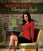 Modern Knits, Vintage Style - Classic Designs from the Golden Age of Knitting ebook by Kari Cornell,Jennifer Simonson