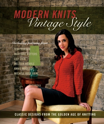 Modern Knits, Vintage Style - Classic Designs from the Golden Age of Knitting ebook by Jennifer Simonson