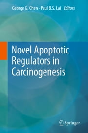 Novel Apoptotic Regulators in Carcinogenesis ebook by George G. Chen,Paul B.S. Lai