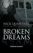 Broken Dreams ebook by Nick Quantrill