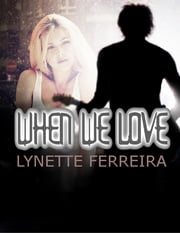When We Love ebook by Lynette Ferreira