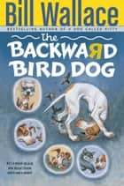 The Backward Bird Dog ebook by Bill Wallace