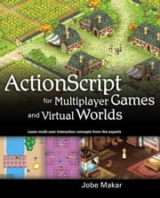 ActionScript for Multiplayer Games and Virtual Worlds ebook by Makar, Jobe