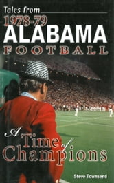 Tales from 1978-79 Alabama Football: A Time of Champions ebook by Steven Townsend