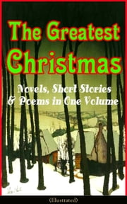 The Greatest Christmas Novels, Short Stories & Poems in One Volume (Illustrated) - A Christmas Carol, The Gift of the Magi, Life and Adventures of Santa Claus, The Heavenly Christmas Tree, Little Women, The Nutcracker and the Mouse King, The Wonderful Life of Christ… ebook by Louisa May Alcott,O. Henry,Mark Twain,Beatrix Potter,Charles Dickens,Harriet Beecher Stowe,Emily Dickinson,Robert Louis Stevenson,Rudyard Kipling,Hans Christian Andersen,Selma Lagerlöf,Fyodor Dostoevsky,Walter Scott,J. M. Barrie,Anthony Trollope,Brothers Grimm,L. Frank Baum,Lucy Maud Montgomery,George MacDonald,Henry van Dyke,E. T. A. Hoffmann,Clement Moore,Henry Wadsworth Longfellow,William Wordsworth,Alfred Lord Tennyson,William Butler Yeats,Leo Tolstoy