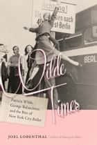 Wilde Times - Patricia Wilde, George Balanchine, and the Rise of New York City Ballet ebook by Joel Lobenthal
