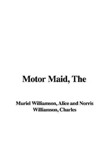 The Motor Maid ebook by Alice Muriel Williamson And Charles Norris Williamson