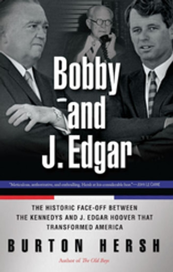 Bobby and J. Edgar Revised Edition - The Historic Face-Off Between the Kennedys and J. Edgar Hoover that Transformed America ebook by Burton Hersh