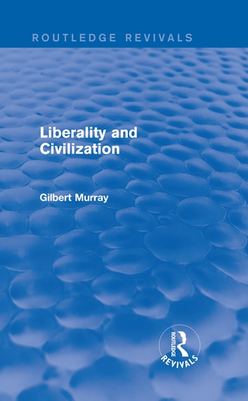 Liberality and Civilization (Routledge Revivals) ebook by Gilbert Murray