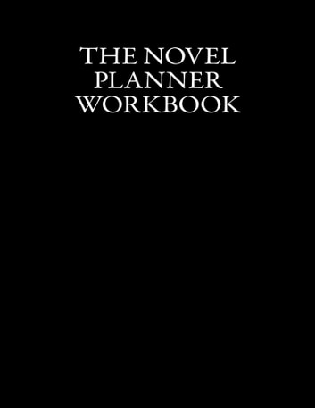 The Novel Planner Workbook - The Writer's Best Friend in a Story's Planning, Outlining, and Developing Phase ebook by Kylie Day