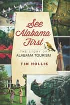 See Alabama First - The Story of Alabama Tourism ebook by Tim Hollis