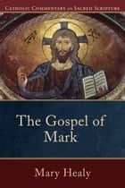 Gospel of Mark, The (Catholic Commentary on Sacred Scripture) ebook by Mary Healy, Peter Williamson, Mary Healy