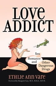 Love Addict - Sex, Romance, and Other Dangerous Drugs ebook by Ethlie Ann Vare