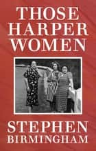 Those Harper Women ebook by Stephen Birmingham
