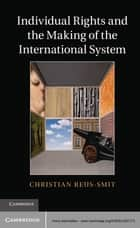 Individual Rights and the Making of the International System ebook by Christian Reus-Smit