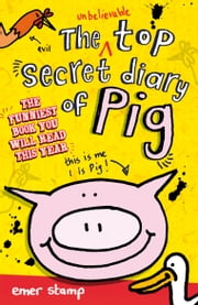 The Unbelievable Top Secret Diary of Pig ebook by Scholastic Fiction