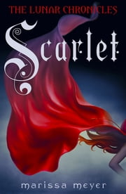 Scarlet (The Lunar Chronicles Book 2) ebook by Marissa Meyer