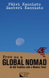 Free as a Global Nomad - An Old Tradition with a Modern Twist ebook by Paivi Kannisto,Santeri Kannisto